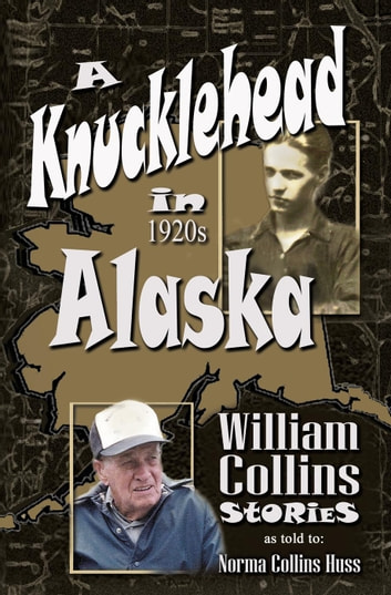 A Knucklehead in 1920s Alaska ebook by Norma Huss