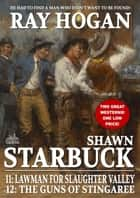 Shawn Starbuck Double Western 6: Lawman for Slaughter Valley / The Guns of Stingaree ebook by