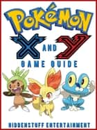 POKEMON X AND Y GAME GUIDE ebook by HSE