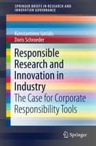 Responsible Research and Innovation in Industry - The Case for Corporate Responsibility Tools ebook by Konstantinos Iatridis, Doris Schroeder