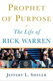 Prophet of Purpose - The Life of Rick Warren ebook by Jeffrey L. Sheler
