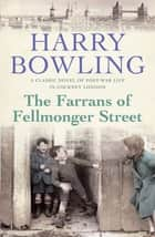 The Farrans of Fellmonger Street - Hard times befall a hard-working East End family ebook by Harry Bowling
