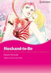 HUSBAND-TO-BE - Harlequin Comics ebook by Linda Miles,KAKUKO SHINOZAKI