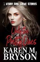 Only the Pretty Ones - Angry Girl Crime Stories ebook by Karen M. Bryson