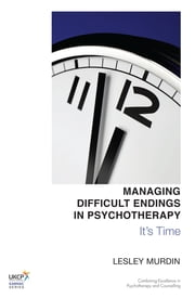 Managing Difficult Endings in Psychotherapy - It's Time ebook by Lesley Murdin