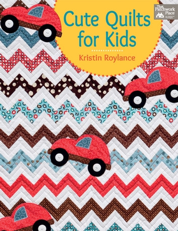 Cute Quilts for Kids ebook by Kristin Roylance
