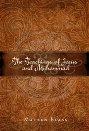 The Teachings of Jesus and Muhammad ebook by Mateen Elass