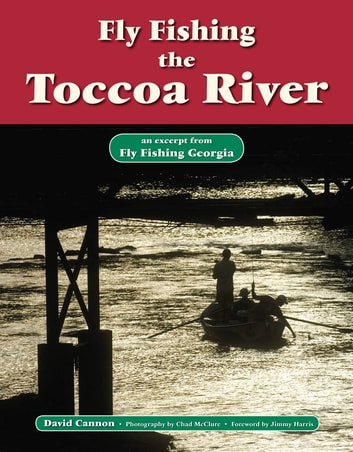 Fly Fishing the Toccoa River - An Excerpt from Fly Fishing Georgia ebook by David Cannon,Chad McClure