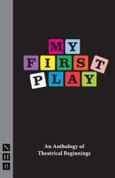 My First Play - An Anthology of Theatrical Beginnings ebook by Nick Hern