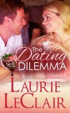 The Dating Dilemma (Book 1 - The Sweet Spot Series) ebook by Laurie LeClair