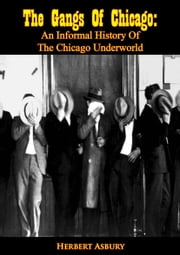 The Gangs Of Chicago - An Informal History Of The Chicago Underworld ebook by Herbert Asbury