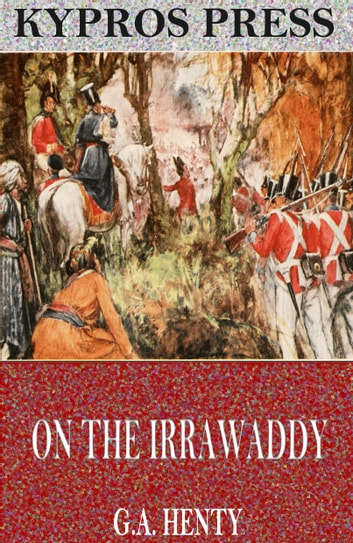 On the Irrawaddy: A Story of the First Burmese War ebook by G.A. Henty