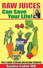 Raw juicing can save your life ebook by Sandra Cabot MD