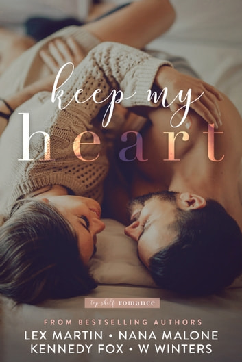 Keep My Heart ebook by Lex Martin,Kennedy Fox,Willow Winters,Top Shelf Romance,Nana Malone
