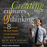 Creating Cultures of Thinking - The 8 Forces We Must Master to Truly Transform Our Schools audiobook by Ron Ritchhart