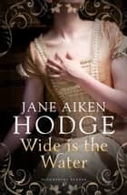 Wide is the Water ebook by Jane Aiken Hodge