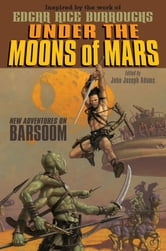 Under the Moons of Mars - New Adventures on Barsoom ebook by