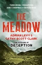The Meadow: Kashmir 1995 – Where the Terror Began ebook by Adrian Levy, Cathy Scott-Clark