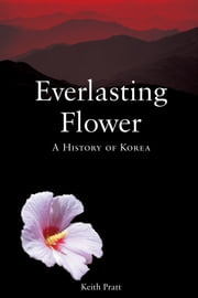 Everlasting Flower - A History of Korea ebook by Keith Pratt