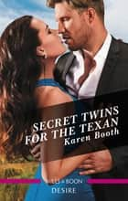 Secret Twins For The Texan ebook by Karen Booth