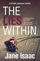 The Lies Within: A DI Will Jackman Crime Thriller ebook by Jane Isaac