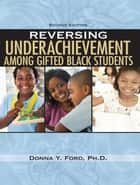 Reversing Underachievement Among Gifted Black Students, 2nd ed. ebook by Donna Ford