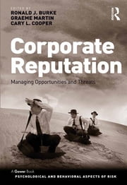 Corporate Reputation - Managing Opportunities and Threats ebook by Ronald J. Burke,Graeme Martin