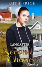 Lancaster County Second Chances - Book 2 - Lancaster County Second Chances (An Amish Of Lancaster County Saga), #2 ebook by Ruth Price