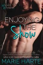 Enjoying the Show eBook by Marie Harte