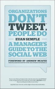 Organizations Don't Tweet, People Do - A Manager's Guide to the Social Web ebook by Euan Semple,Andrew McAfee