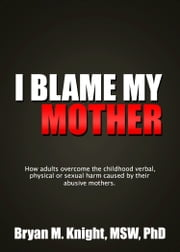 I Blame My Mother ebook by Bryan M. Knight