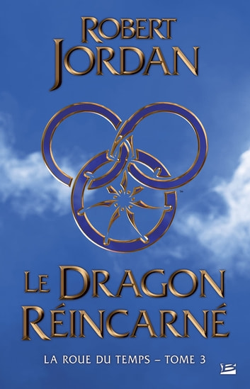 Le Dragon réincarné - La Roue du Temps, T3 ebook by Robert Jordan