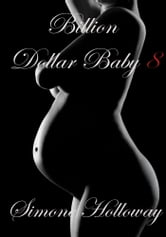 Billion Dollar Baby 8 - Billionaire Breeding ebook by Simone Holloway