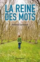 La Reine des mots ebook by Armand Cabasson