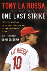 One Last Strike - Fifty Years in Baseball, Ten and Half Games Back, and One Final Championship Season ebook by Tony La Russa