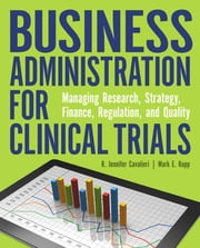 Business Administration for Clinical Trials: Managing Research, Strategy, Finance, Regulation, and Quality ebook by R. Jennifer Cavalieri, BSN, RN, CCRC,Mark E. Rupp, MD