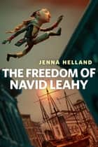 The Freedom of Navid Leahy - A Tor.Com Original ebook by Jenna Helland, Janine O'Malley