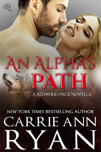 An Alpha's Path - A Redwood Pack Prequel ebook by Carrie Ann Ryan