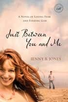 Just Between You and Me ebook by Jenny Jones