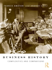 Business History - Complexities and Comparisons ebook by Franco Amatori,Andrea Colli