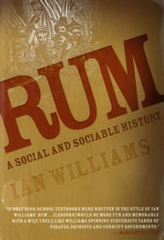 Rum - A Social and Sociable History of the Real Spirit of 1776 ebook by Ian Williams
