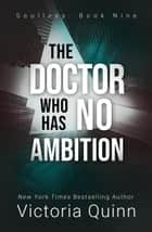 The Doctor Who Has No Ambition - Soulless, #9 ebook by Victoria Quinn
