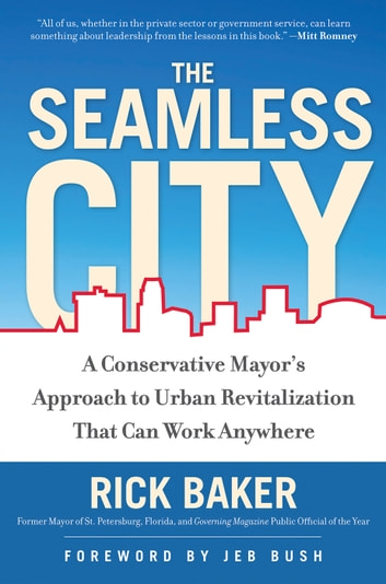 The Seamless City - A Conservative Mayor's Approach to Urban Revitalization that Can Work Anywhere ebook by Rick Baker