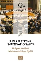 Les relations internationales - « Que sais-je ? » n° 2456 eBook by Philippe Braillard, Mohammad-Reza Djalili