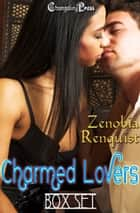 Charmed Lovers (Box Set) ebook by Zenobia Renquist
