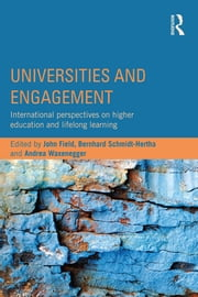 Universities and Engagement - International perspectives on higher education and lifelong learning ebook by John Field,Bernhard Schmidt-Hertha,Andrea Waxenegger