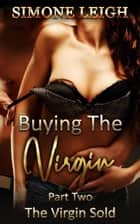 The Virgin Sold - Buying the Virgin, #2 ebook by Simone Leigh