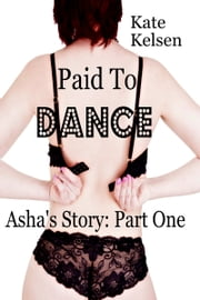 Paid To Dance: Asha's Story Part One ebook by