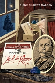 The Conan Doyle Notes: The Secret of Jack The Ripper ebook by Diane Gilbert Madsen