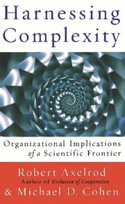 Harnessing Complexity ebook by Robert Axelrod,Michael D. Cohen